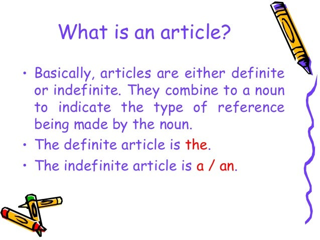 ... Articles define a noun as specific or unspecific After the long day