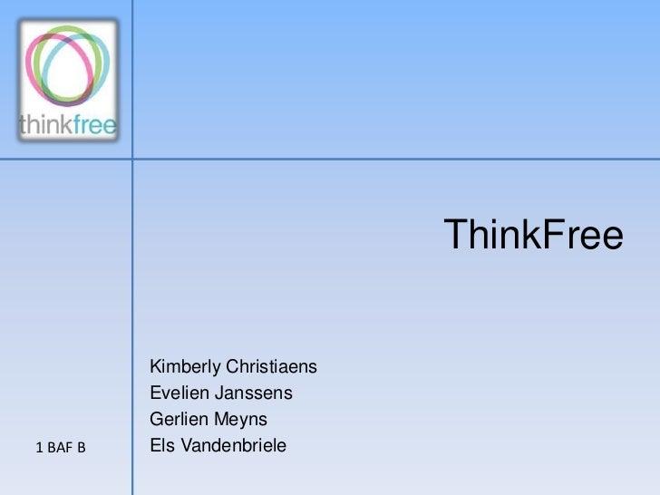ThinkFree<br />KimberlyChristiaens<br />Evelien Janssens<br />GerlienMeyns<br />Els Vandenbriele<br />1 BAF B<br />