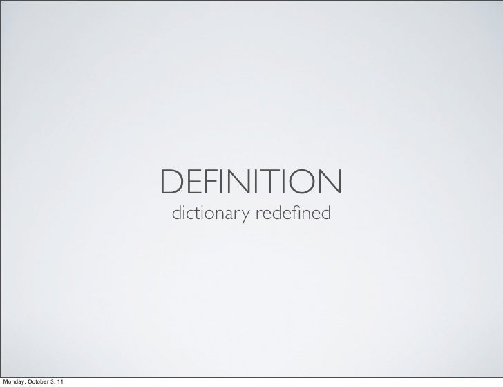 DEFINITION                        dictionary redefinedMonday, October 3, 11