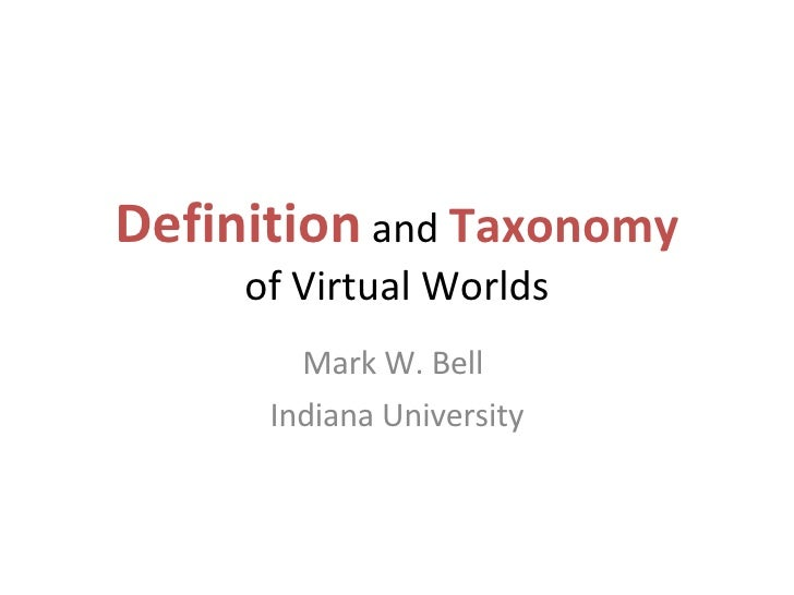 Definition  and  Taxonomy of Virtual Worlds Mark W. Bell  Indiana University