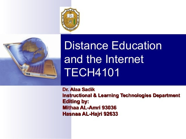 Distance Education and the Internet TECH4101 Dr. Alaa Sadik Instructional & Learning Technologies Department  Editing by: ...