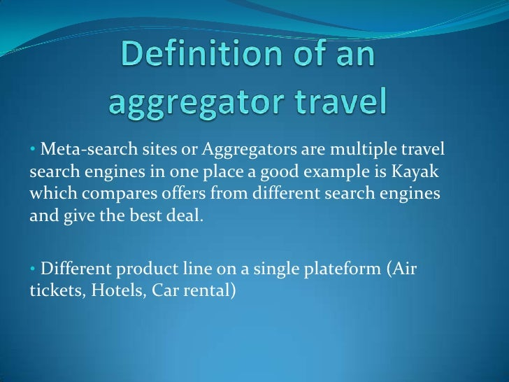 Definition of an aggregator travel<br /><ul><li> Meta-search sites or Aggregators are multiple travel search engines in on...