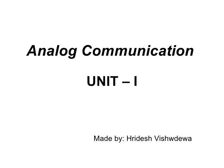 Analog Communication       UNIT – I        Made by: Hridesh Vishwdewa