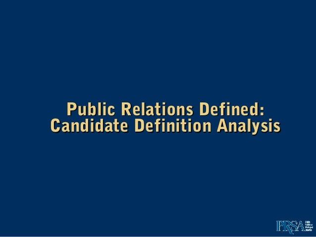 Public Relations Defined:Public Relations Defined: Candidate Definition AnalysisCandidate Definition Analysis