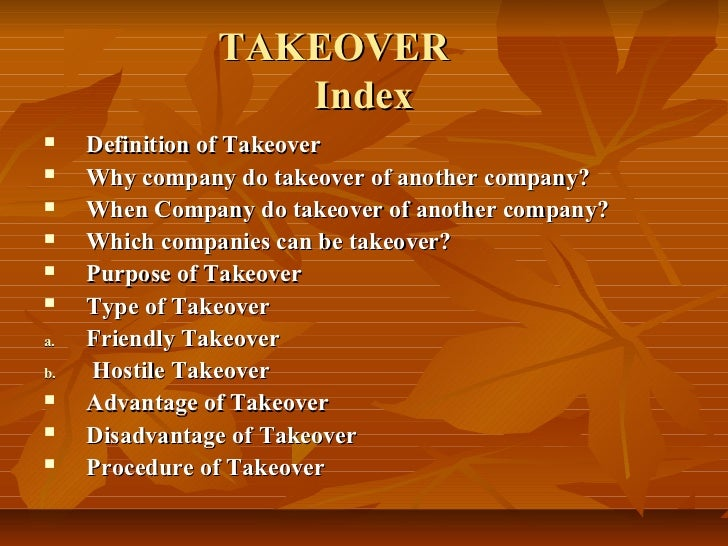 TAKEOVER                   Index    Definition of Takeover    Why company do takeover of another company?    When Compa...