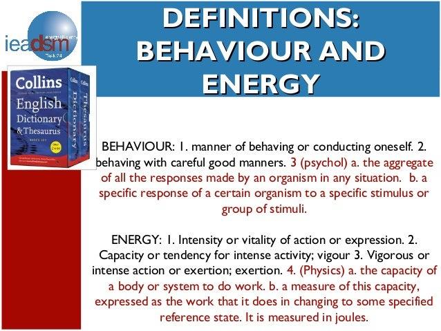 DEFINITIONS:         Subtasks of Task XXIV        BEHAVIOUR AND              ENERGY  BEHAVIOUR: 1. manner of behaving or c...
