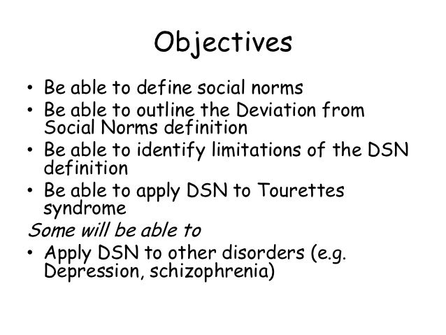 Objectives• Be able to define social norms• Be able to outline the Deviation from  Social Norms definition• Be able to ide...