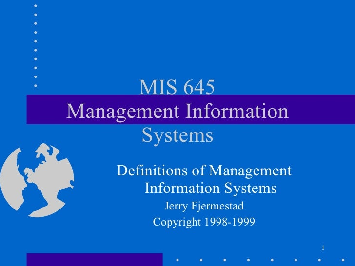 MIS 645 Management Information Systems Definitions of Management Information Systems Jerry Fjermestad Copyright 1998-1999