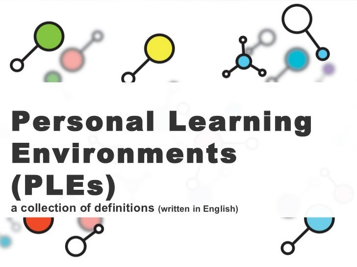 Personal Learning Environments (PLEs) a collection of definitions  (written in English)