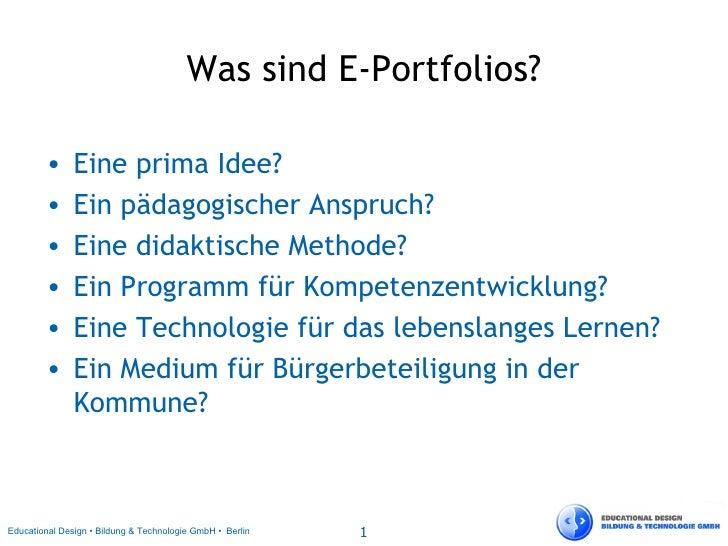Was sind E-Portfolios? <ul><li>Eine prima Idee? </li></ul><ul><li>Ein pädagogischer Anspruch? </li></ul><ul><li>Eine didak...