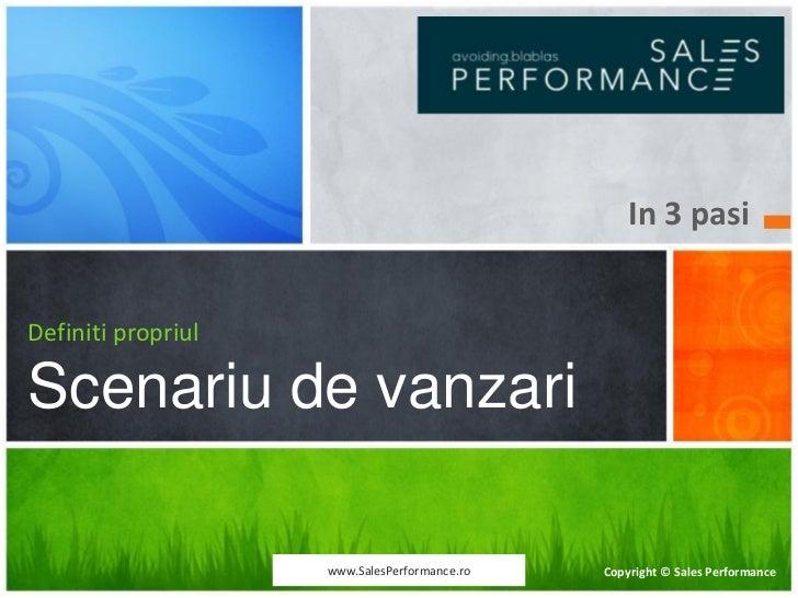 In 3 pasiDefiniti propriulScenariu de vanzari                    www.SalesPerformance.ro   Copyright © Sales Performance