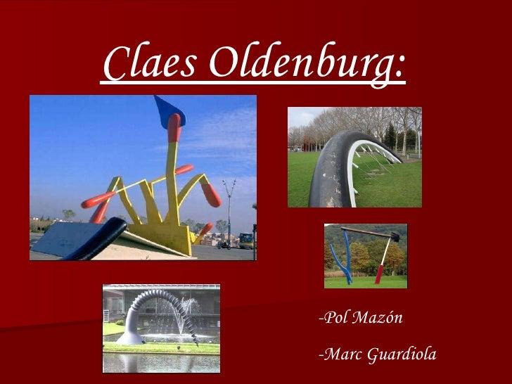 Claes Oldenburg: -Pol Mazón -Marc Guardiola