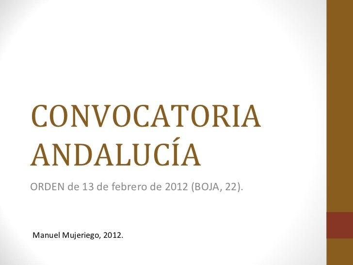 CONVOCATORIAANDALUCÍAORDEN de 13 de febrero de 2012 (BOJA, 22).Manuel Mujeriego, 2012.