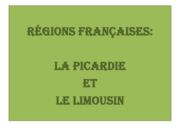 RÉGIONS FRANÇAISES:    LA PICARDIE         ET    LE LIMOUSIN