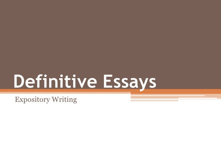 Definitive Essays<br />Expository Writing<br />
