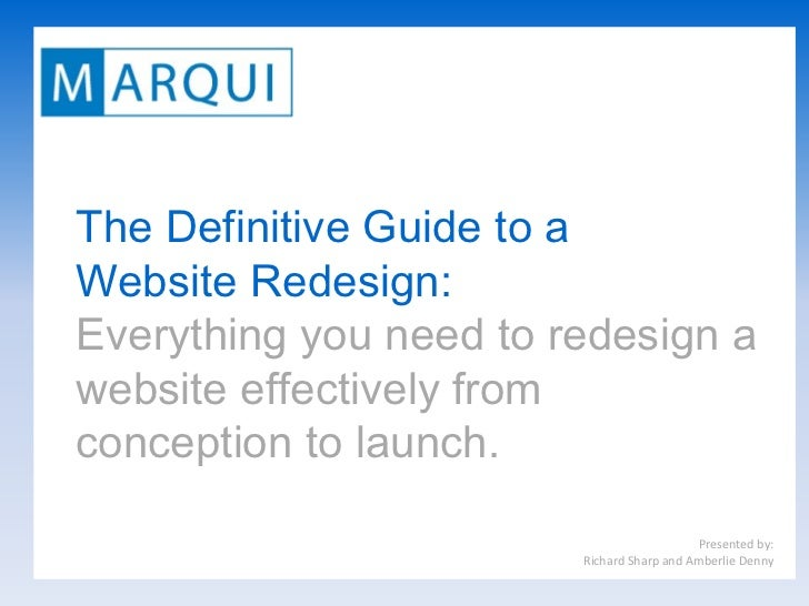 The Definitive Guide to aWebsite Redesign:Everything you need to redesign awebsite effectively fromconception to launch.  ...