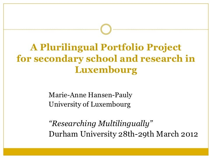 A Plurilingual Portfolio Projectfor secondary school and research in             Luxembourg      Marie-Anne Hansen-Pauly  ...