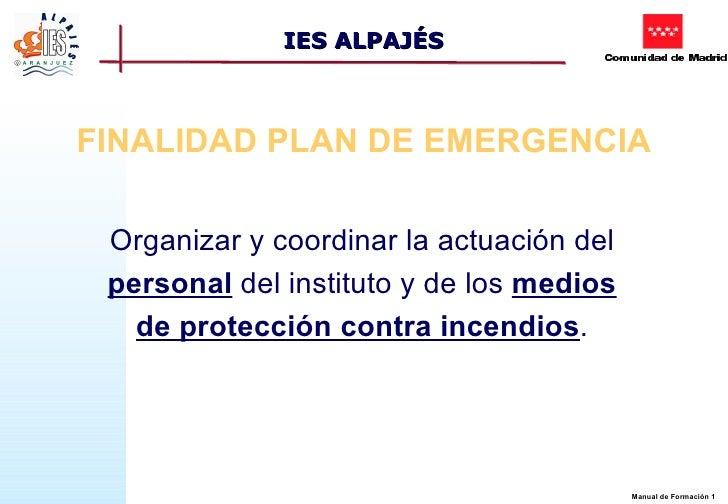IES ALPAJÉSFINALIDAD PLAN DE EMERGENCIA Organizar y coordinar la actuación del personal del instituto y de los medios   de...