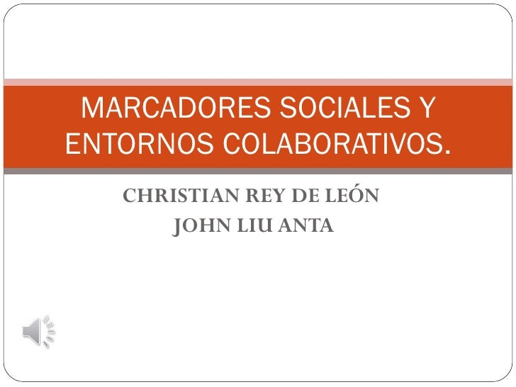 CHRISTIAN REY DE LEÓN  JOHN LIU ANTA MARCADORES SOCIALES Y ENTORNOS COLABORATIVOS.