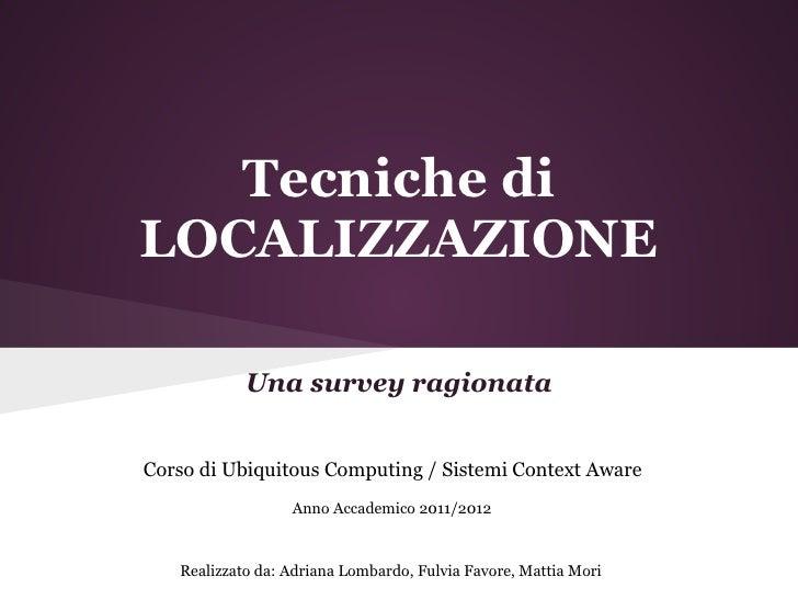 Tecniche diLOCALIZZAZIONE            Una survey ragionataCorso di Ubiquitous Computing / Sistemi Context Aware            ...