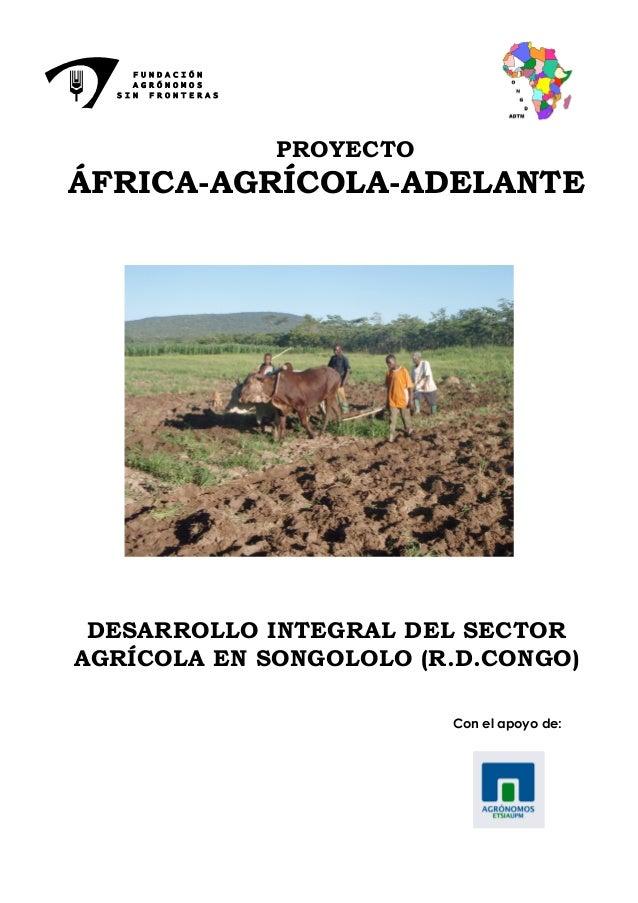 FUNDACIÓN    AGRÓNOMOS  SIN FRONTERAS                  PROYECTOÁFRICA-AGRÍCOLA-ADELANTE DESARROLLO INTEGRAL DEL SECTORAGRÍ...