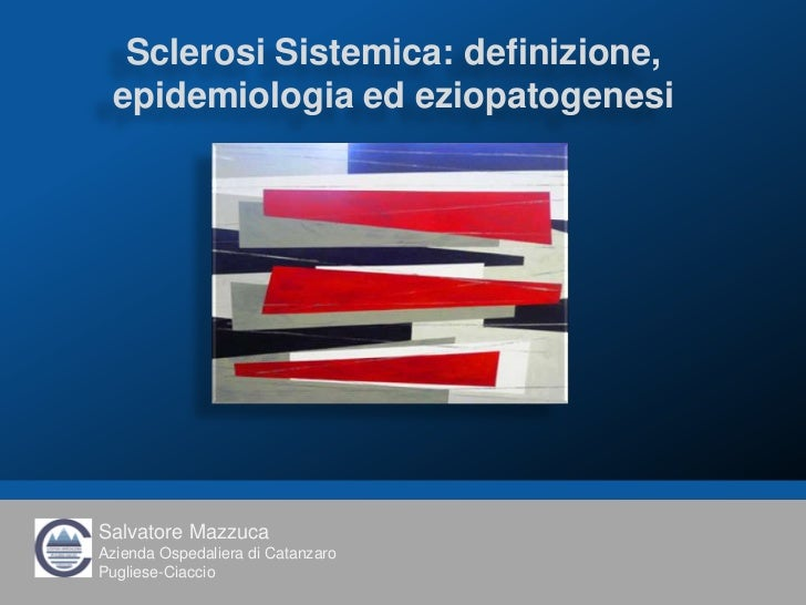 Sclerosi Sistemica: definizione, epidemiologia ed eziopatogenesiSalvatore MazzucaAzienda Ospedaliera di CatanzaroPugliese-...