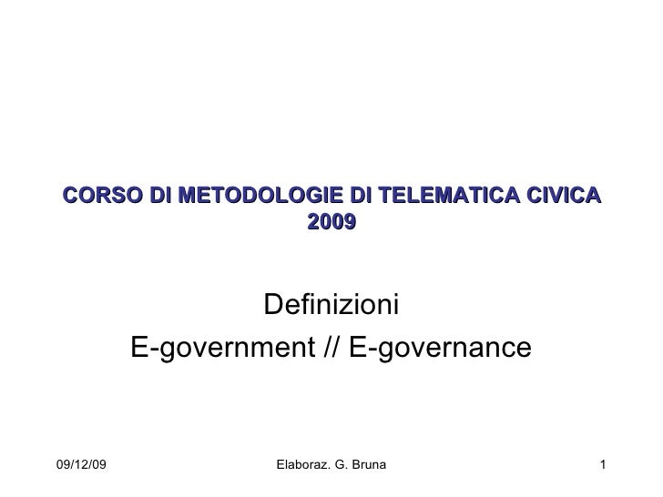 CORSO DI METODOLOGIE DI TELEMATICA CIVICA 2009 Definizioni E-government // E-governance