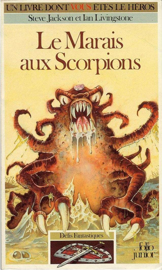 Pour Nicole, Denis Nathalie et Patrick Titre original:Scorpion Swamp © Steve Jackson. 1984. pour le texte. © Duncan Smith,...