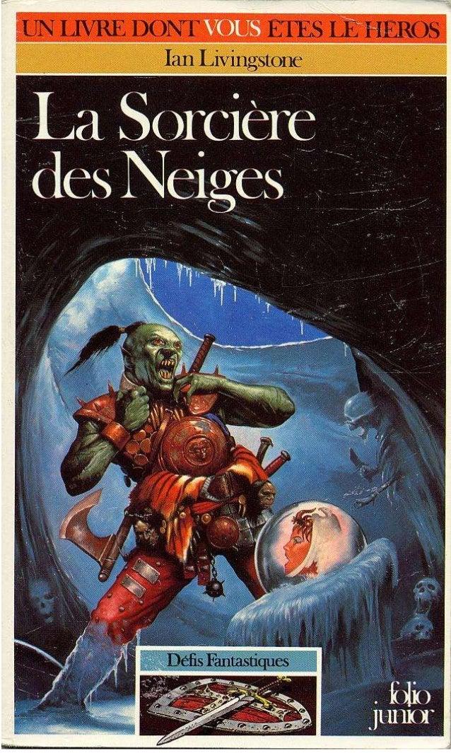 Pour Elyse, Simon Francine et Gérald Titre original : Caverns of lhe Snow Witch © Ian Livingstone, 1984, pour le texte. © ...