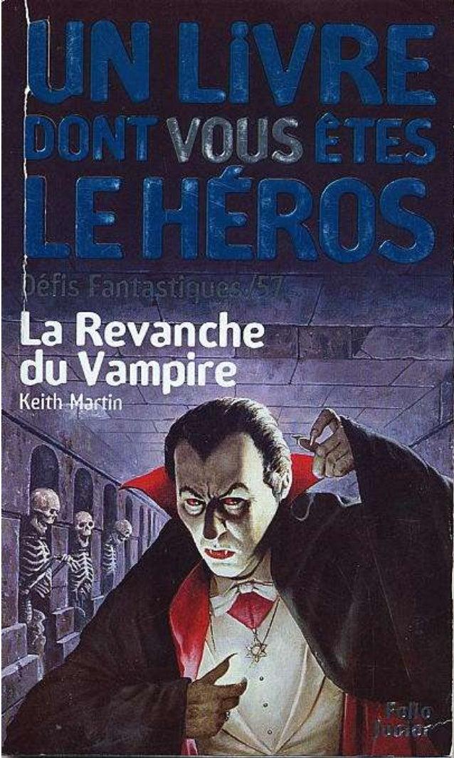 Titre original : Revenge ofthe Vampire © Steve Jackson et Ian Livingstone pour la conception de la série Défis Fantastique...