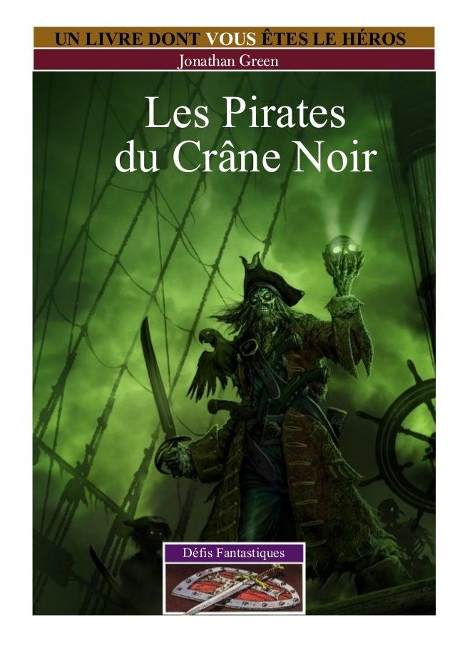 Les Pirates du Crâne Noir UN LIVRE DONT VOUS ÊTES LE HÉROS Jonathan Green Défis Fantastiques