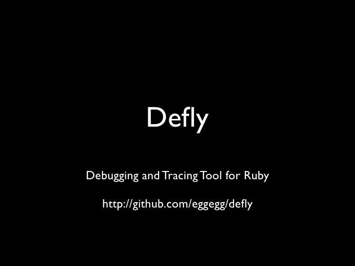 DeflyDebugging and Tracing Tool for Ruby   http://github.com/eggegg/defly