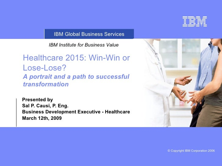 Healthcare 2015: Win-Win or Lose-Lose? A portrait and a path to successful transformation   Presented by  Sal P. Causi, P....