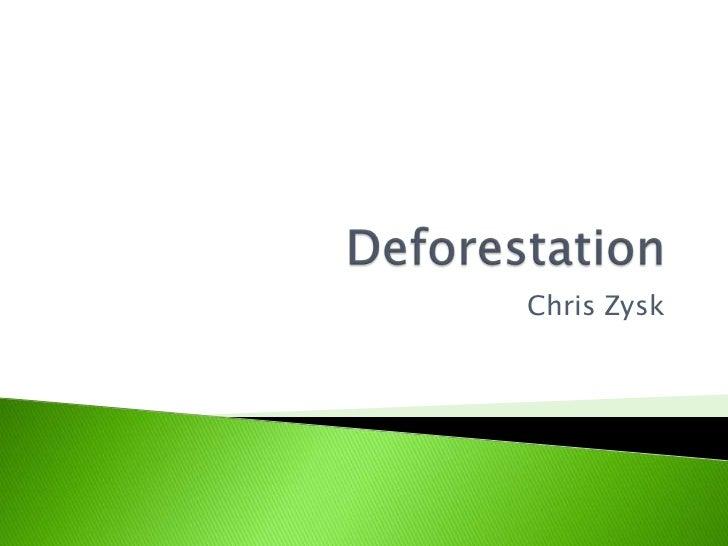 Deforestation  chris zysk