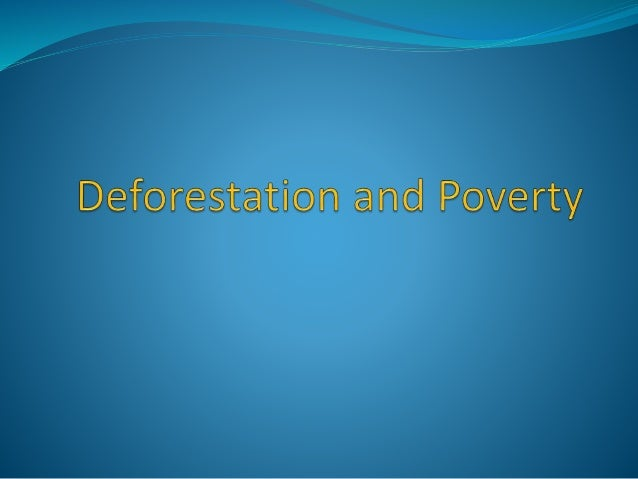 Deforestation and Poverty