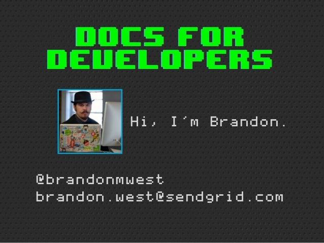 Docs for Developers         Hi, I'm Brandon.@brandonmwestbrandon.west@sendgrid.com