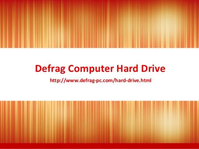 Defrag Computer Hard Drive http://www.defrag-pc.com/hard-drive.html