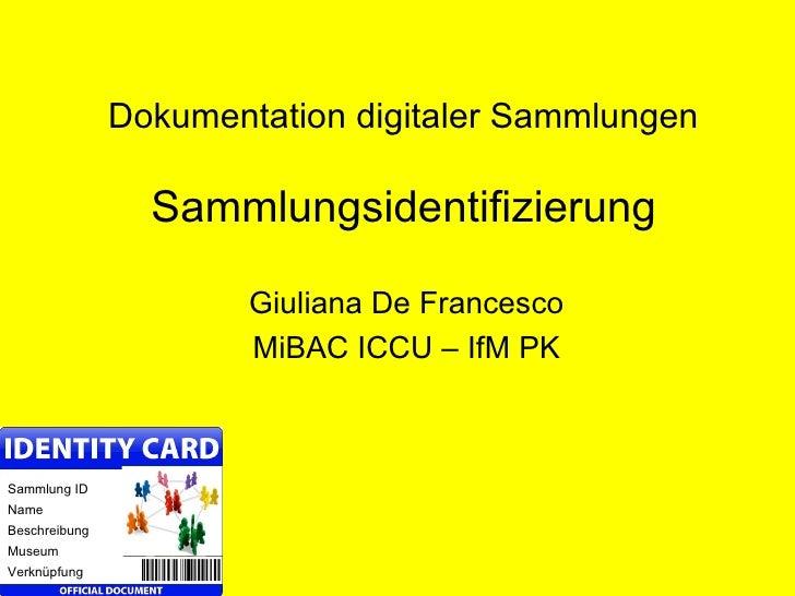 Dokumentation digitaler Sammlungen. Sammlungsidentifizierung (Deutsches Museumsbund - Fachgruppe Dokumentation, Herbsttagung 2011)