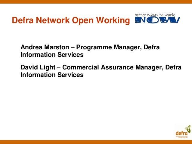 Defra Network Open Working Andrea Marston – Programme Manager, Defra Information Services David Light – Commercial Assuran...