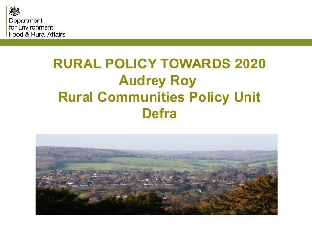 RURAL POLICY TOWARDS 2020 Audrey Roy Rural Communities Policy Unit Defra