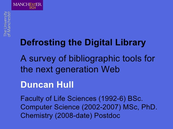 Defrosting the Digital Library A survey of bibliographic tools for the next generation Web Duncan Hull Faculty of Life Sci...