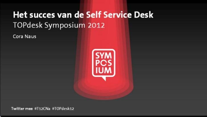 Het succes van de SelfServiceDesk - TOPdesk Symposium 2012