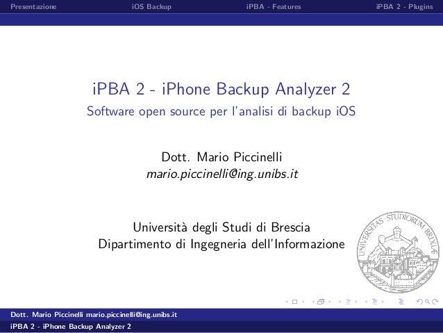 Presentazione iOS Backup iPBA - Features iPBA 2 - PluginsiPBA 2 - iPhone Backup Analyzer 2Software open source per l'anali...