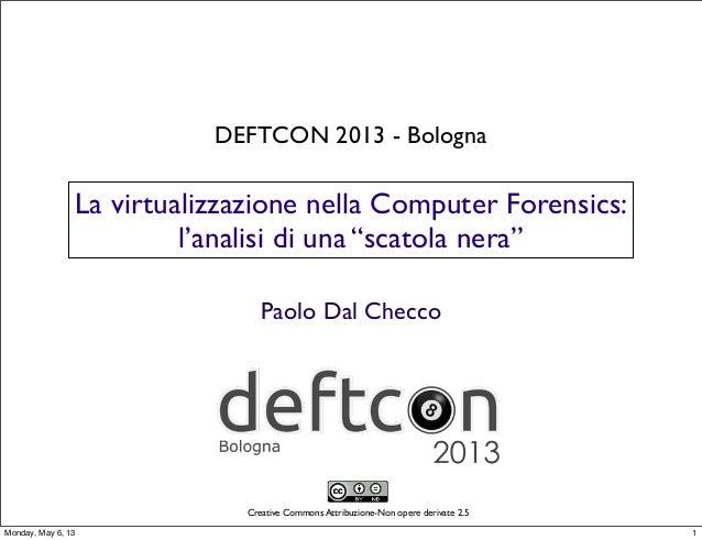 """Deftcon 2013 - Paolo Dal Checco - La virtualizzazione della Digital Forensics: l'analisi di una """"scatola nera"""""""