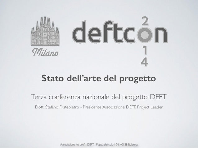 Associazione no profit DEFT - Piazza dei colori 26, 40138 Bologna Stato dell'arte del progetto ! Terza conferenza nazionale...