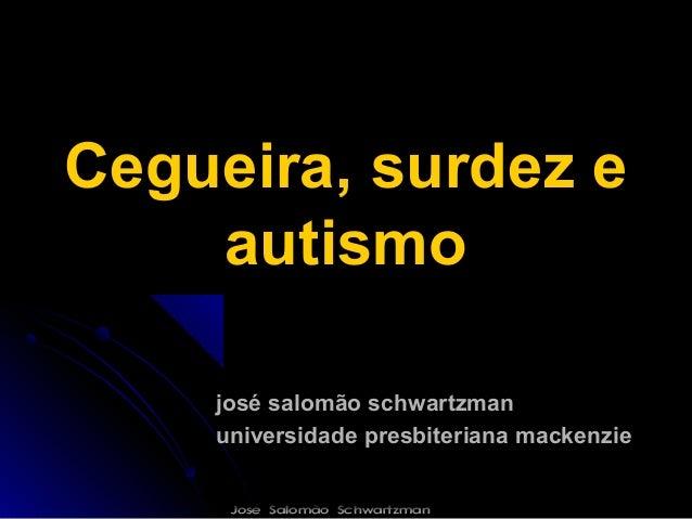 Cegueira, surdez e    autismo    josé salomão schwartzman    universidade presbiteriana mackenzie     José Salomão Schwart...