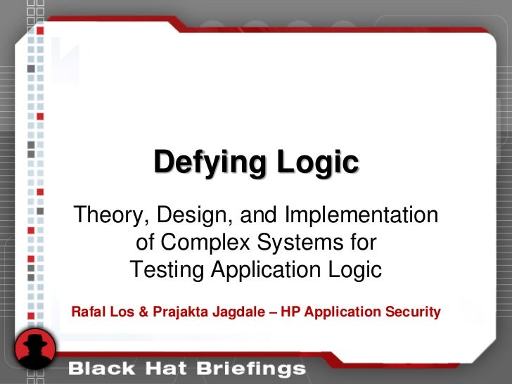 Defying LogicTheory, Design, and Implementation     of Complex Systems for     Testing Application LogicRafal Los & Prajak...