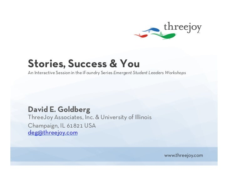 Stories, Success & YouAn Interactive Session in the iFoundry Series Emergent Student Leaders WorkshopsDavid E. GoldbergThr...