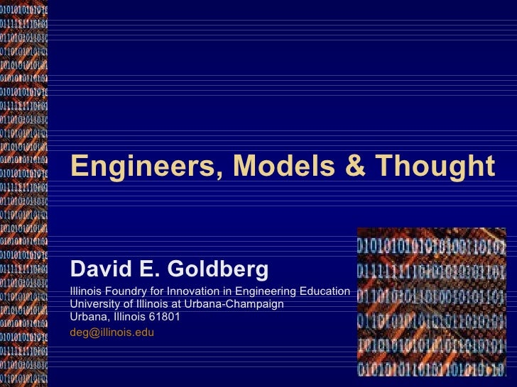 Engineers, Models & Thought David E. Goldberg Illinois Foundry for Innovation in Engineering Education University of Illin...