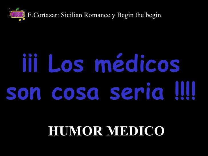 ¡¡¡ Los médicos son cosa seria !!!! E.Cortazar: Sicilian Romance y Begin the begin. HUMOR MEDICO